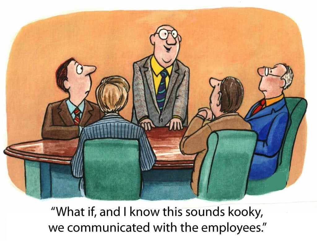 Cartoon of business leader saying to businessmen, 'what if, and I know this sounds kooky, we communicated with the employees'.